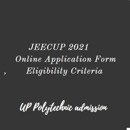 JEECUP 2021 Application Form Date, UP Polytechnic Eligibility, jeecup.nic.in Online Registration
